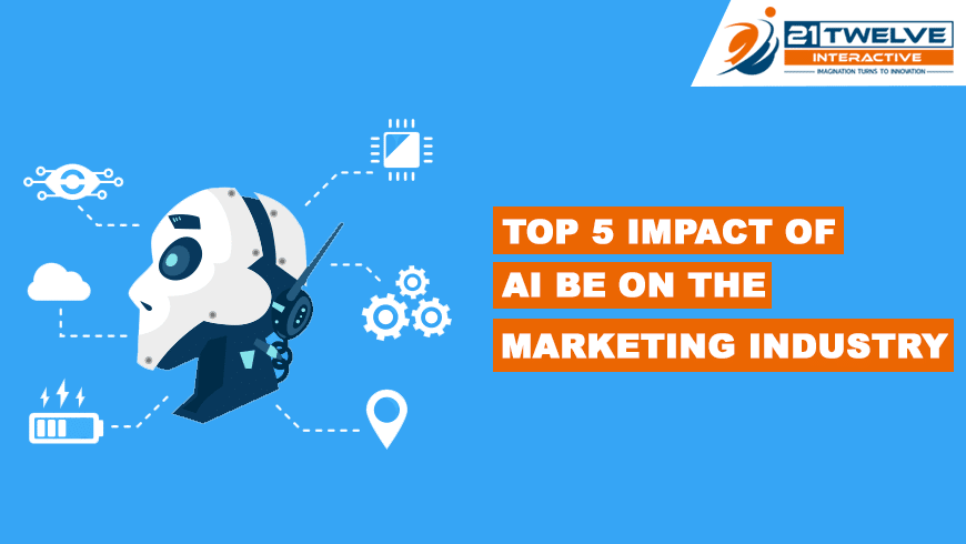 Top 5 Impact Of AI Be On The Marketing Industry
