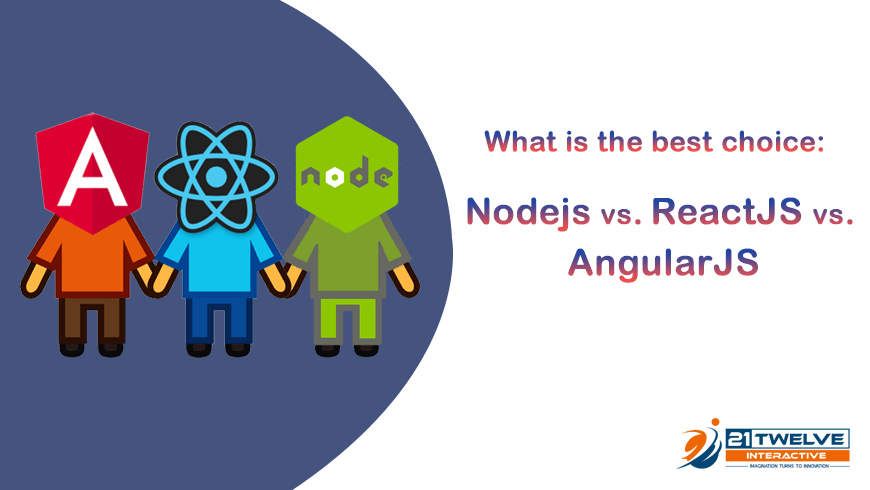 What is the best choice: AngularJS vs. ReactJS vs. NodeJS?