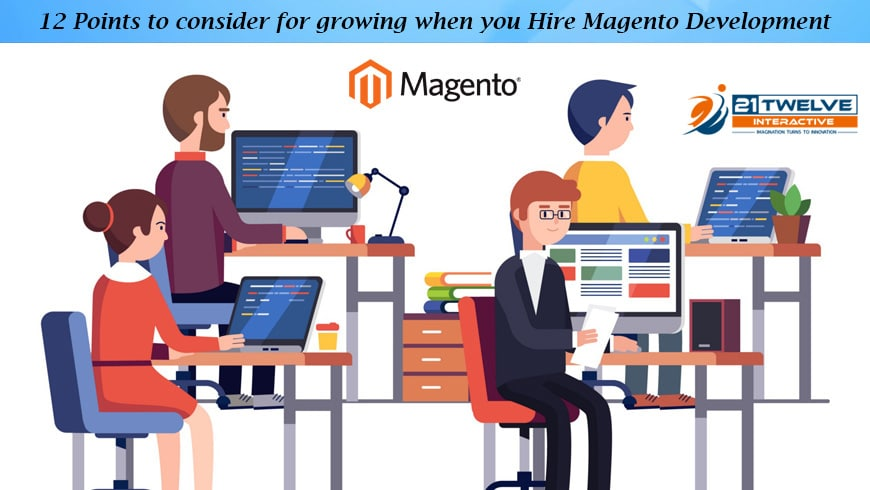 12 Points to consider for growing when you Hire Magento Development