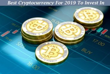 Best Cryptocurrency For 2019 To Invest In: All You Need To Know