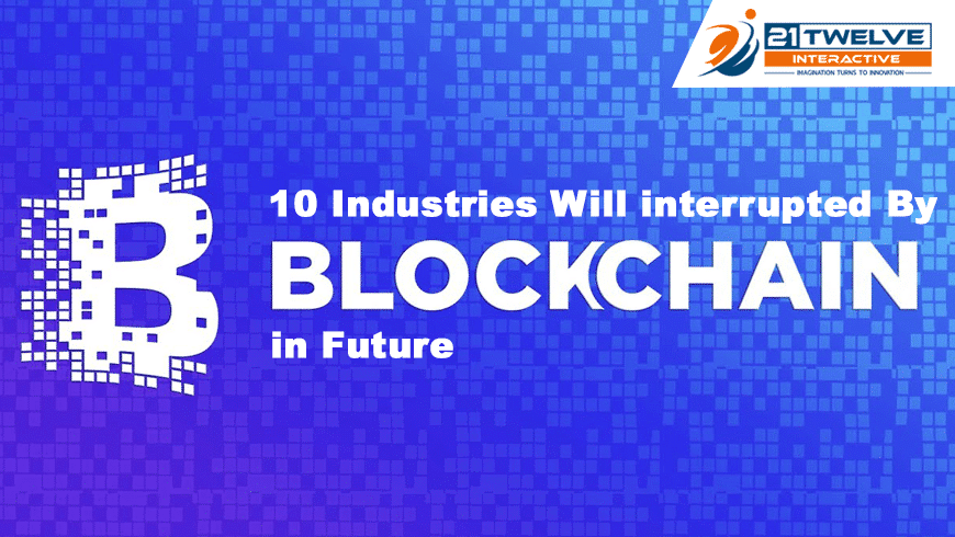 10 Industries that will be interrupted by Blockchain in Future
