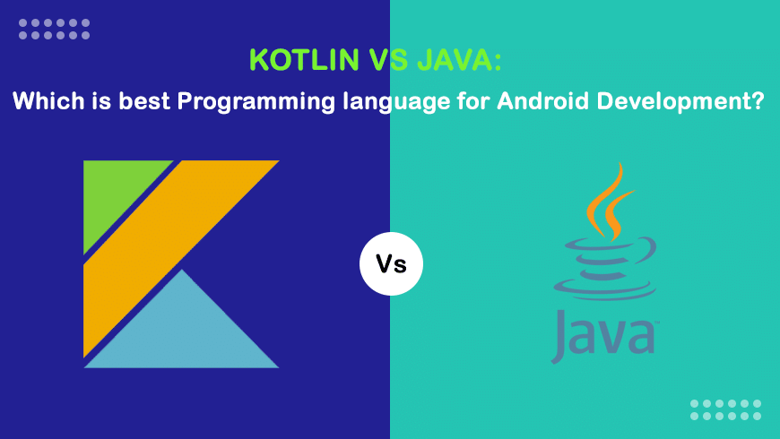 Kotlin vs Java: Which is best Programming language for Android Development?