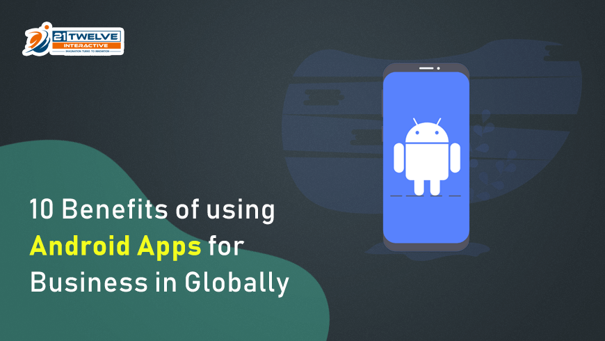 10 Benefits of using Android Apps for Business in Globally