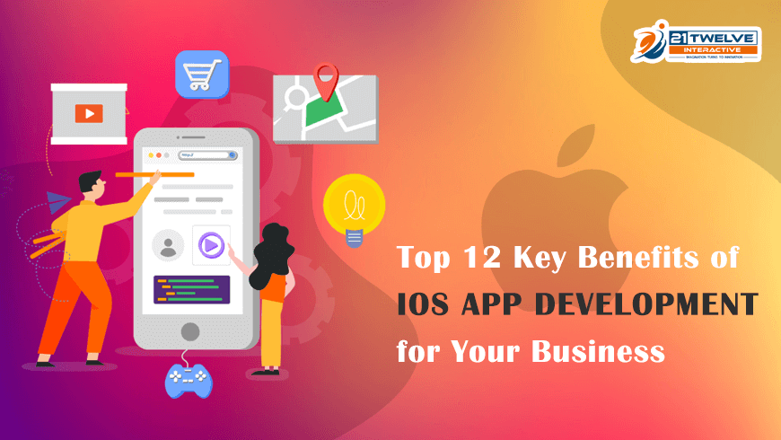 Top 12 Key Benefits of iOS App Development for Your Business