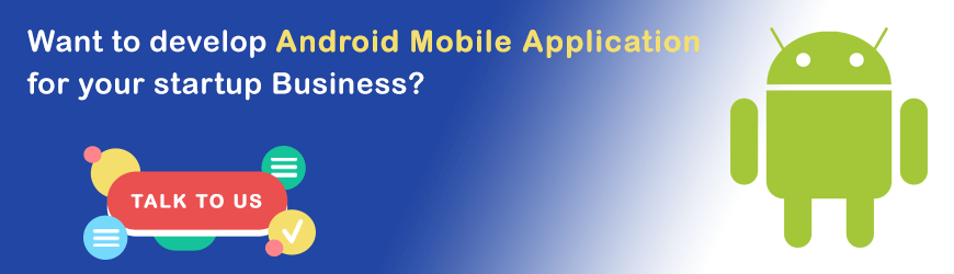 Want to Build Android Application?