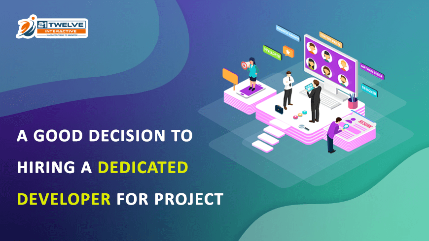 A Good Decision to Hiring a Dedicated developer for Project
