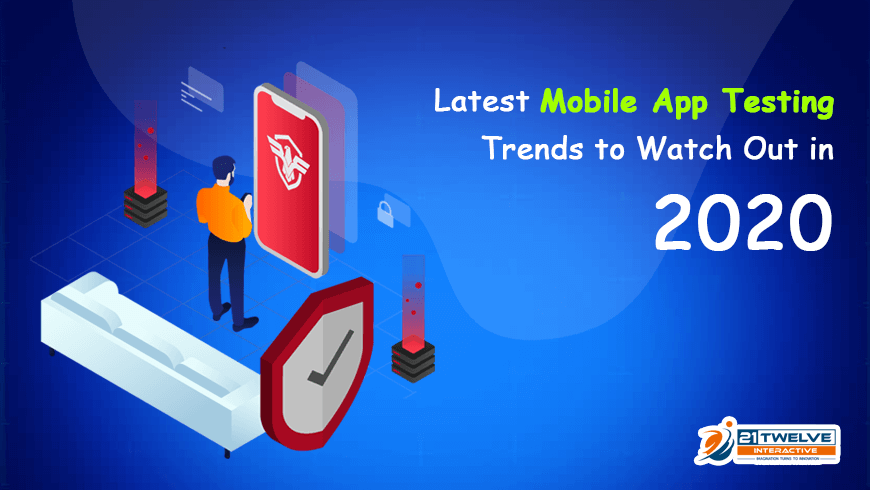 Latest Mobile App Testing Trends to Watch Out in 2020