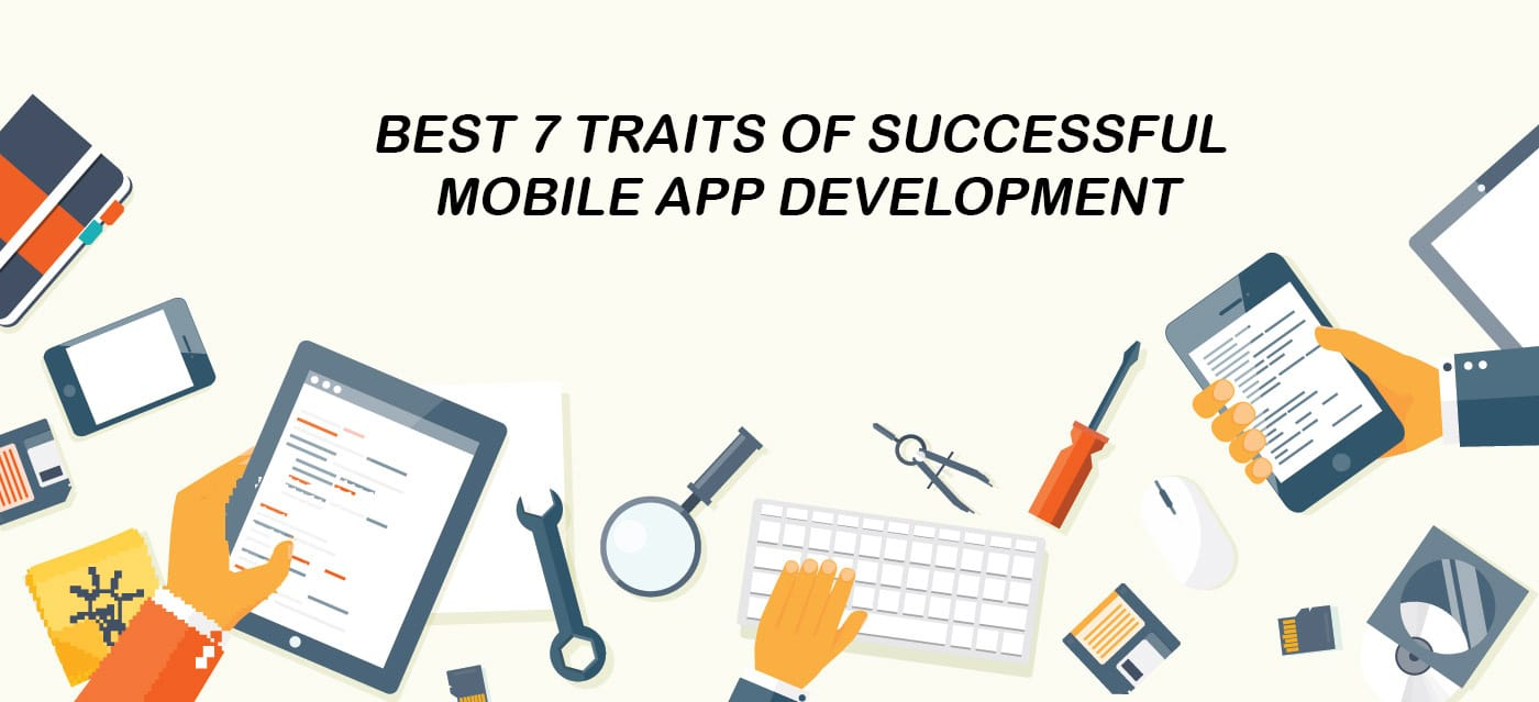 Here Are The Best 7 Traits Of Successful Mobile App Development