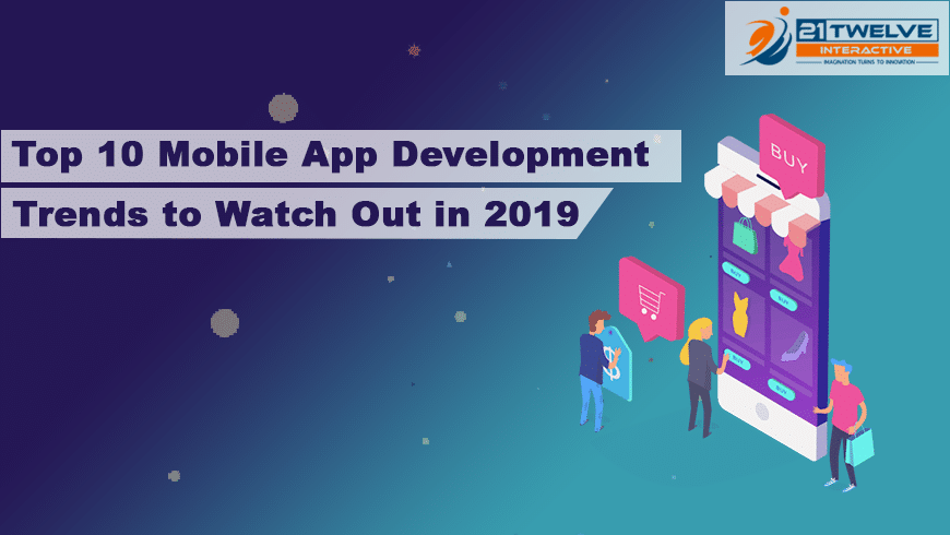 Top 10 Mobile App Development Trends to Watch Out in 2019
