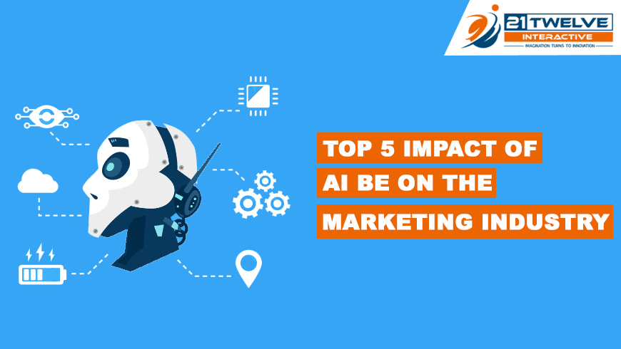 Top 5 Powerful Impact of AI Be on the Marketing Industry