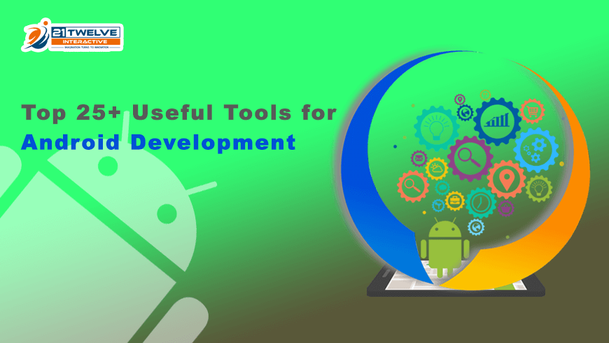 Top 25+ Useful Tools for Android Development