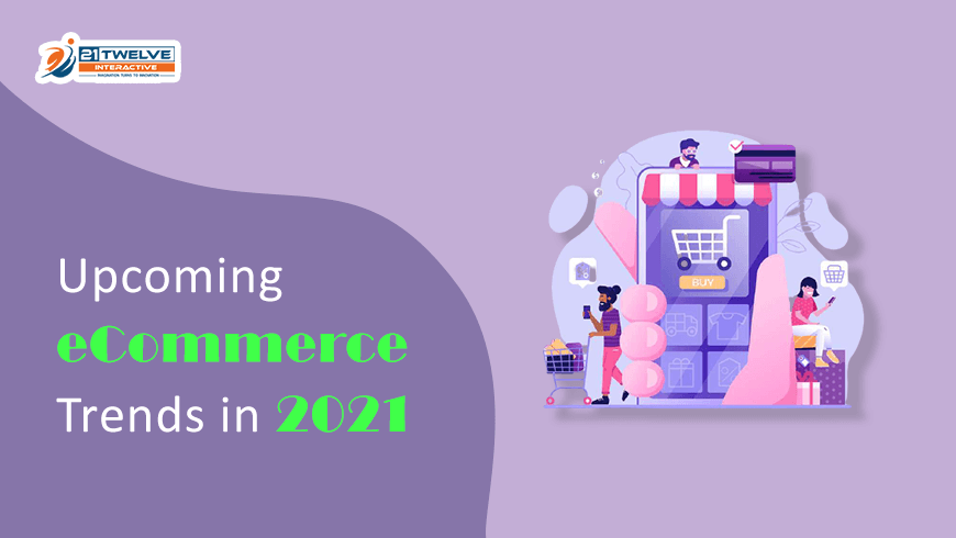 The Future of eCommerce Trends in 2021 [Updated]