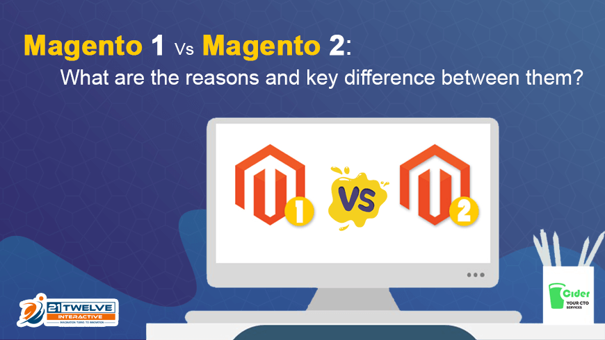 Magento 1 Vs. Magento 2: What are the Reasons and Key Difference between them?