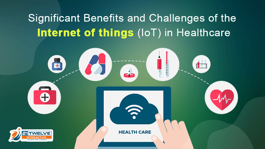Benefits & Challenges of the Internet of things in Healthcare
