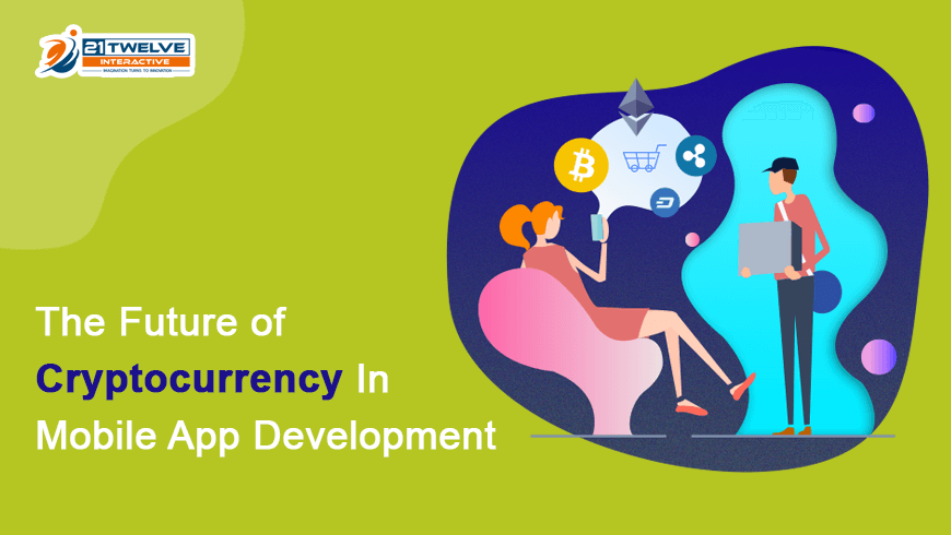 The Future of Cryptocurrency in Mobile App Development