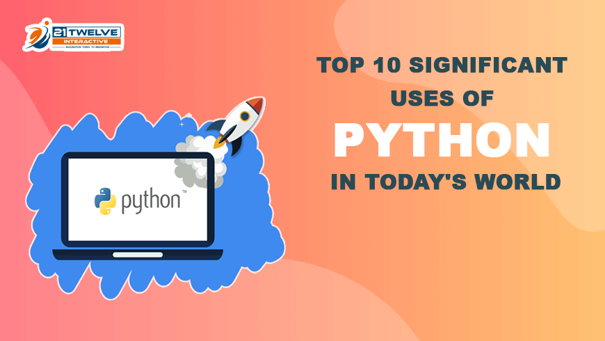 Top 10 Significant Uses of Python in Today's World
