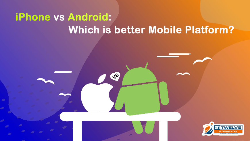 iPhone vs Android: Which is better Mobile Platform?