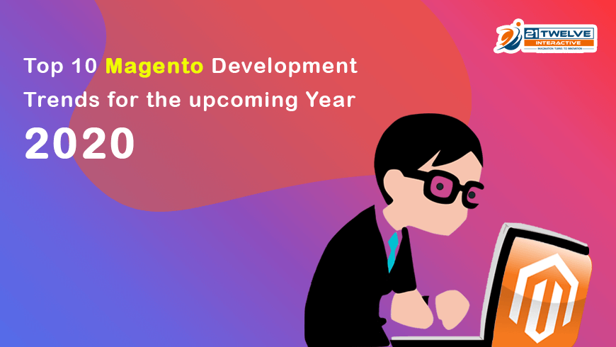 Upcoming Trends 2020.Top 10 Magento Development Trends For The Upcoming Year