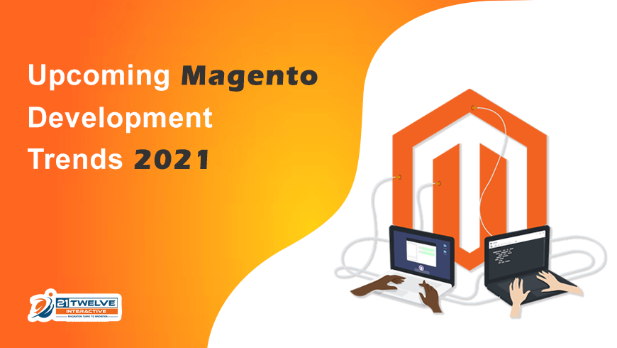 Upcoming Magento Development Trends 2021