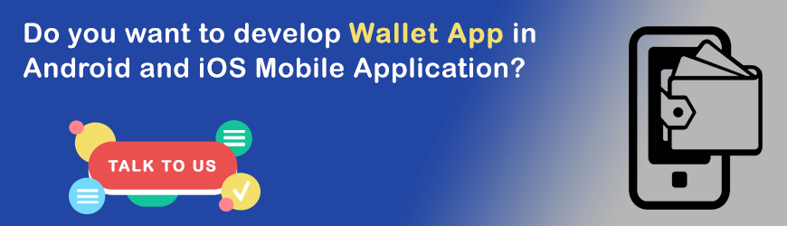 Want to develop Mobile Wallet Application?