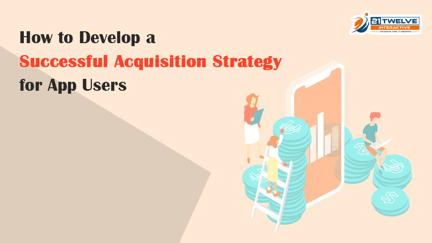 How to Develop a Successful Acquisition Strategy for App Users?