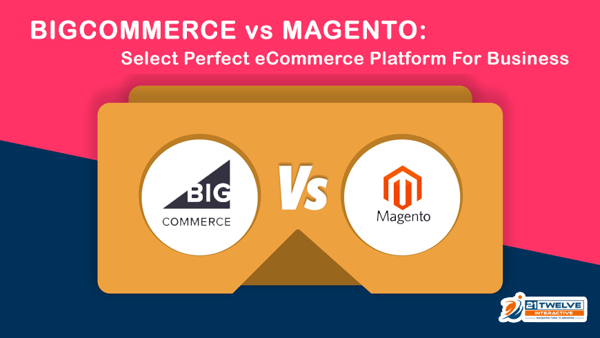 BigCommerce vs Magento: Select Perfect eCommerce Platform For Business