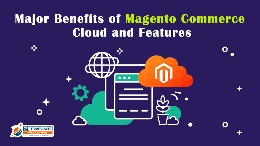 Major Benefits of Magento Commerce Cloud and Features