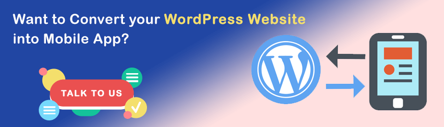 Want to convert your WordPress Website into Mobile App?