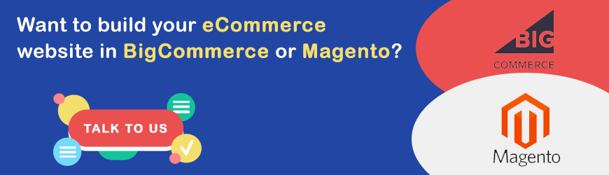 Want to develop your eCommerce website in Magento or BigCommerce?