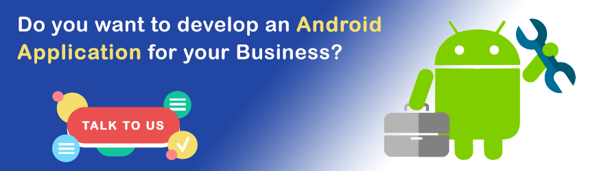 Want to Develop Android Application?
