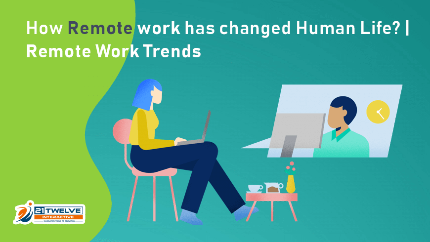 How Remote Work has changed Human Life? | Remote Work Trends