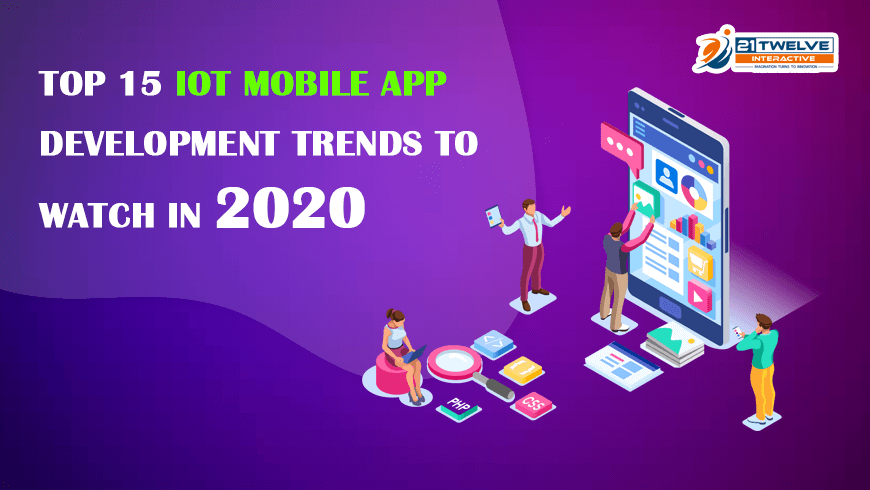 Top 15 IoT Mobile App Development Trends to watch in 2020