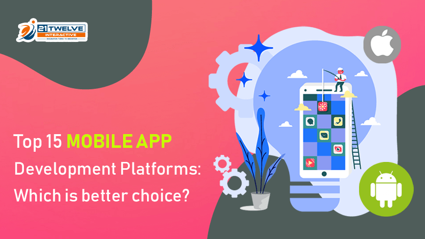 Top 15+ Mobile App Development Platforms: Which is better Choice?