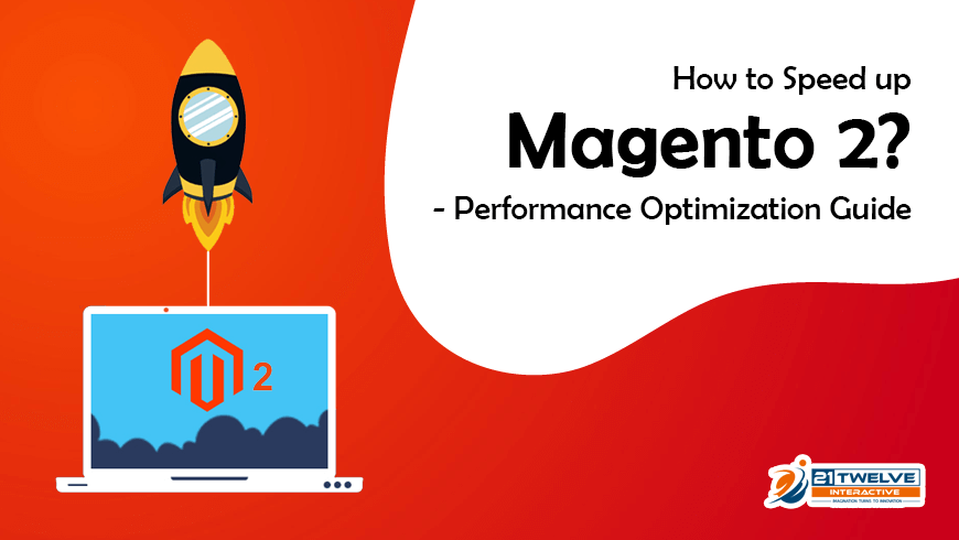 How to Speed up Magento 2? – Performance Optimization Guide