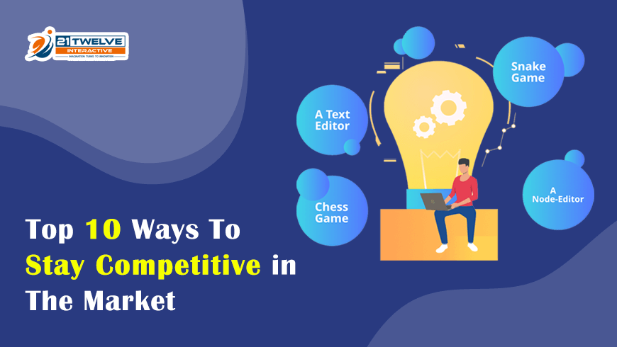 Top 10 Ways To Stay Competitive in The Market