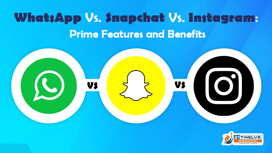 WhatsApp Vs. Snapchat Vs. Instagram: Prime Features and Benefits