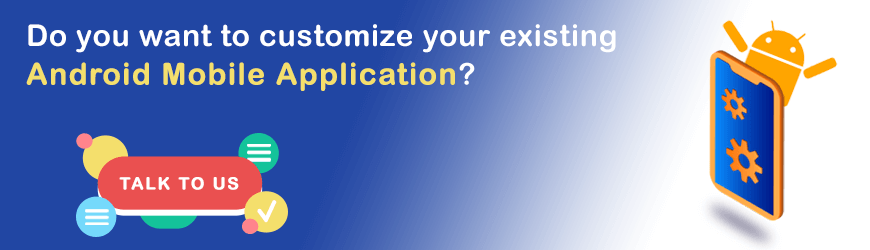 Do you want to customize Android Application?