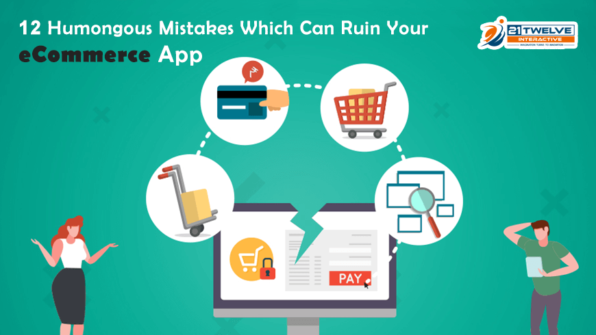 12 Humongous Mistakes Which Can Ruin Your eCommerce App
