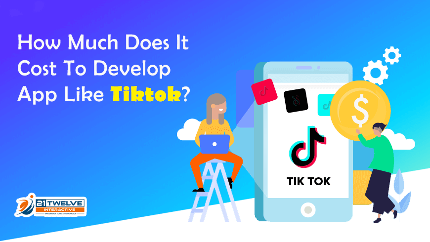 How Much Does It Cost To Develop App Like Tiktok?