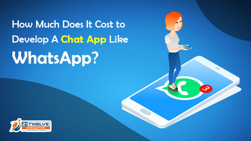 How Much Does It Cost to Develop A Chat App Like WhatsApp?