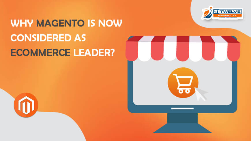 Why Magento is Now Considered As eCommerce Leader?