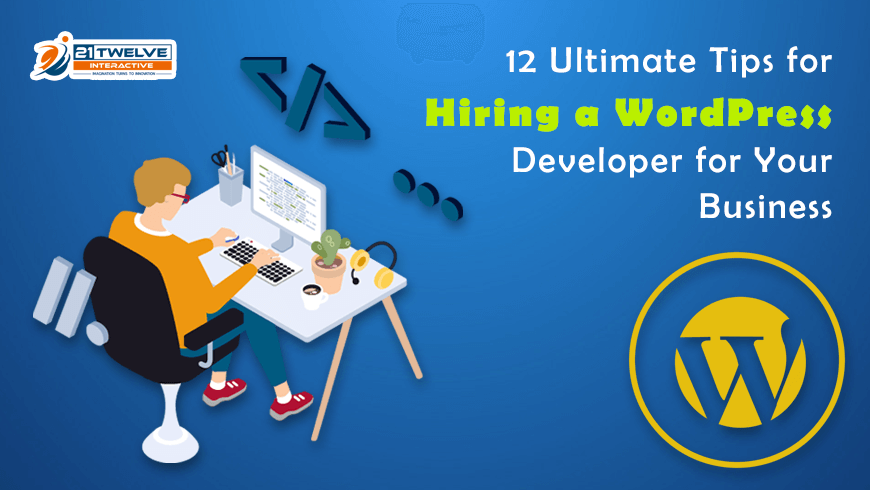 12 Ultimate Tips to Hire A WordPress Developer For Your Business