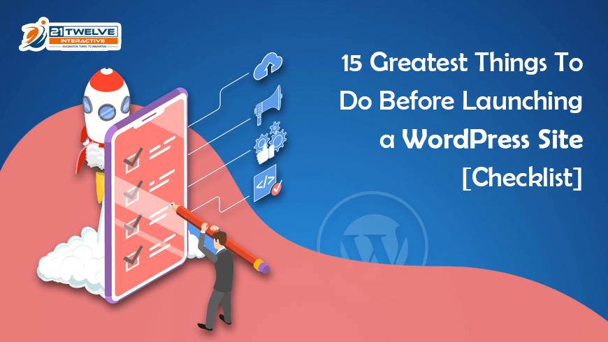 15+ Greatest Things To Do Before Launching a WordPress Site [Checklist]
