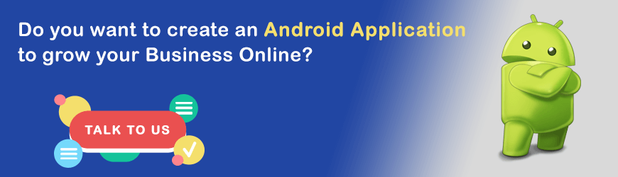 Want to create an Android Application for your Business?