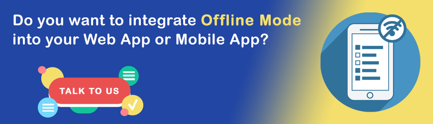 Want to integrate Offline Mode into your Web and Mobile Apps?