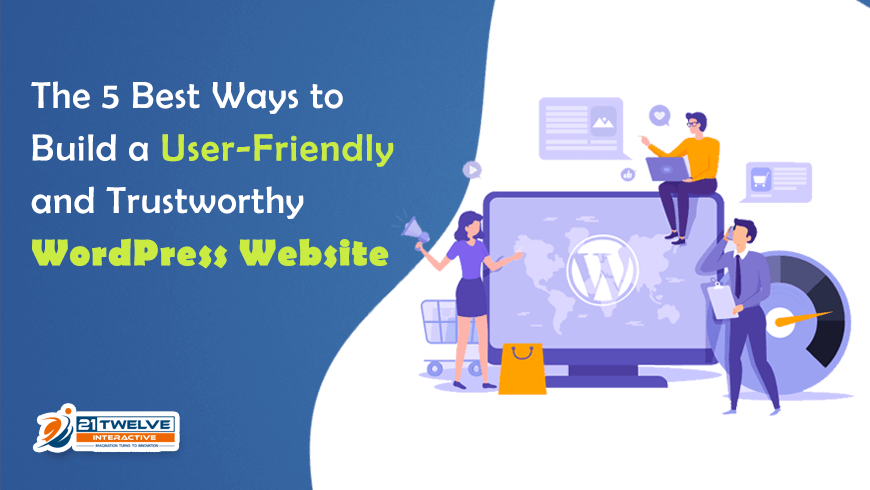 The 5 Best Ways to Build a User-Friendly and Trustworthy WordPress Website