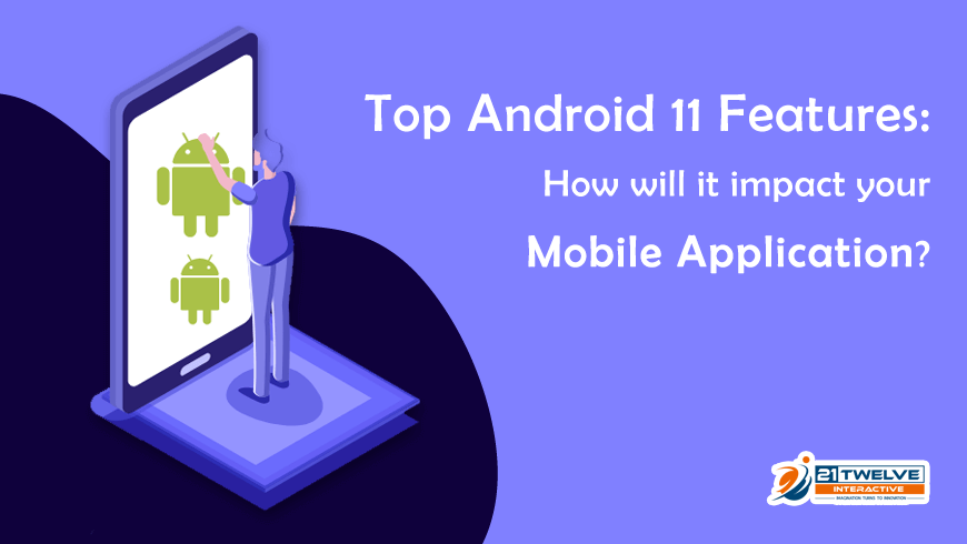Top Android 11 Features: How will it impact your Mobile Application?