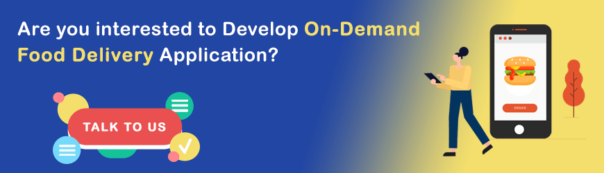 Want to Develop On-Demand Food Delivery Application?