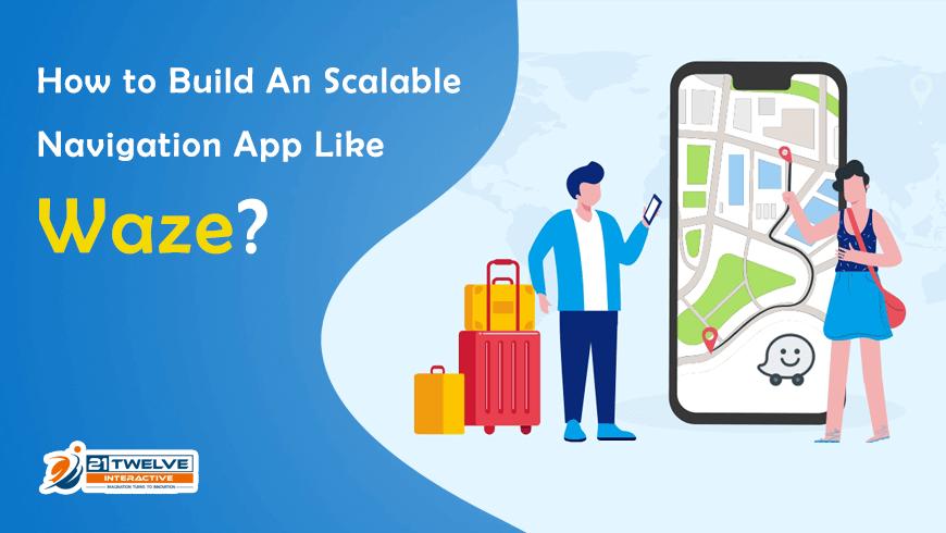 How to Build An Scalable Navigation App Like Waze?