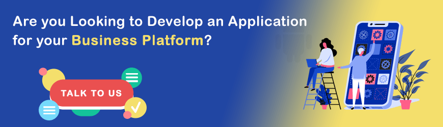 looking to develop an application for your business platform